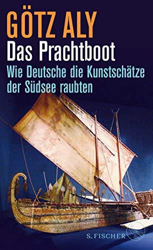 Das Prachtboot: Wie Deutsche die Kunstschätze der Südsee raubten