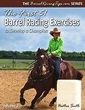 The First 51 Barrel Racing Exercises to Develop a Champion (BarrelRacingTips.com Book 2) (...