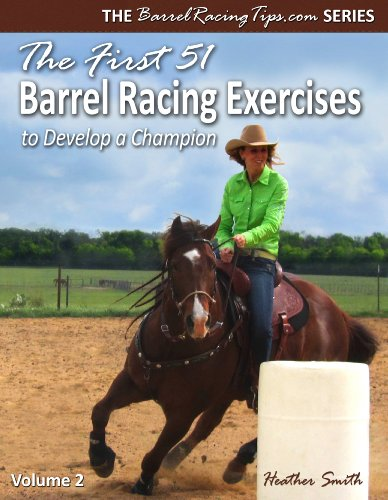 The First 51 Barrel Racing Exercises to Develop a Champion (BarrelRacingTips.com Book 2)