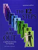 The 12 Steps: A Way Out : A Spiritual Process for Healing Damaged Emotions