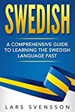 Swedish: A Comprehensive Guide to Learning the Swedish Language Fast (English Edition)
