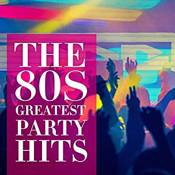 The 80's Greatest Party Hits