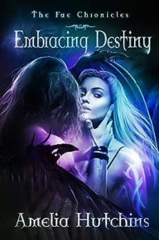 Embracing Destiny (The Fae Chronicles Book 6) pdf epub