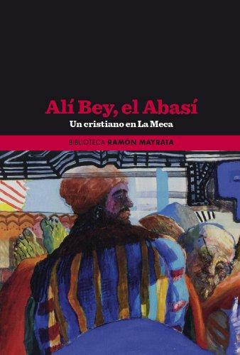 Alí Bey, el Abassí. Un cristiano en la Meca.