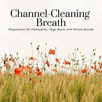 Channel-Cleaning Breath: Preparation for Pranayama, Yoga Music with Nature Sounds