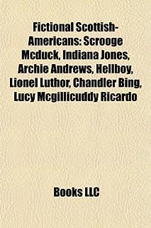 Fictional Scottish-Americans: Scrooge McDuck, Indiana Jones, Archie Andrews, Hellboy, Lionel Luthor, Chandler Bing, Lucy M...