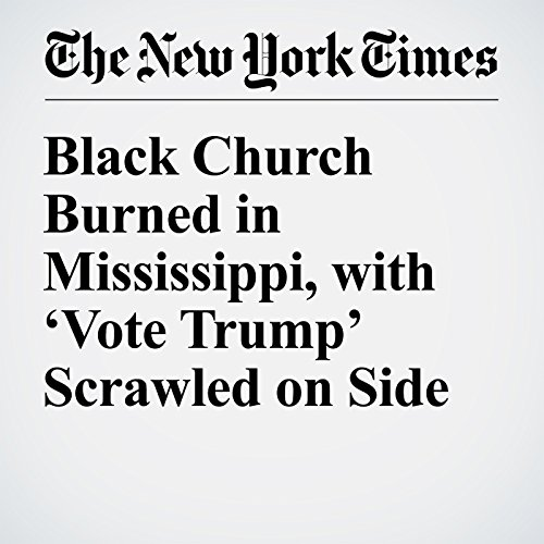 Black Church Burned in Mississippi, with 'Vote Trump' Scrawled on Side cover art
