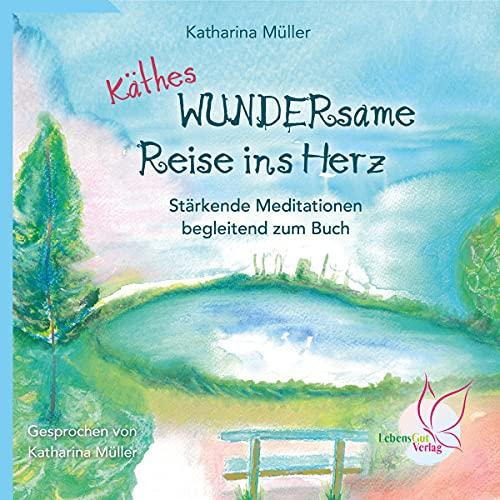 Käthes WUNDERsame Reise ins Herz - Stärkende Meditationen begleitend zum Buch Titelbild