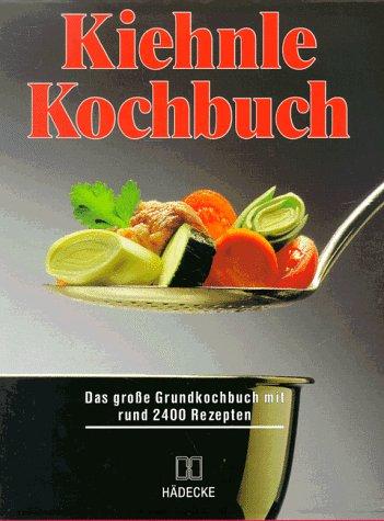 Kiehnle Kochbuch. Das große Grundkochbuch mit rund 2400 Rezepten