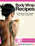 Body Wrap Recipes - Home Body Wrap Recipes from Wrap Yourself Slim