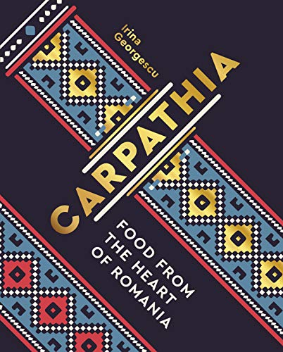 Carpathia:Food from the heart of Romania (English Edition)