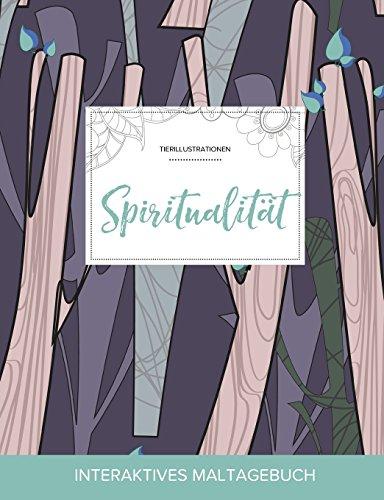 Maltagebuch Fur Erwachsene: Spiritualitat (Tierillustrationen, Abstrakte Baumen) (German Edition)