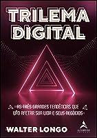 Trilema Digital: As três grandes tendências que vão afetar sua vida e seus negócios: Volume 1