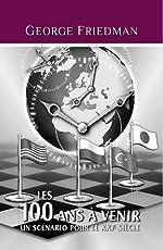 Les 100 Ans à venir - Un Scénario pour le XXIe siècle de George Friedman