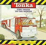 Tonka Fire Truck to the Rescue: Tonka Truck Story Books