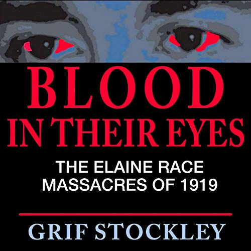 Blood in Their Eyes: The Elaine Race Massacres of 1919 audiobook cover art
