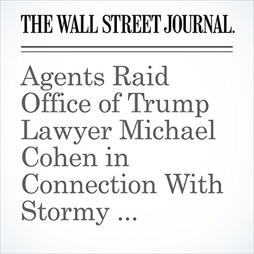 Agents Raid Office of Trump Lawyer Michael Cohen in Connection With Stormy Daniels Payments copertina