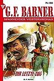 G.F. Barner 185 – Western: Der letzte Zug (German Edition)