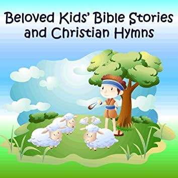 Beloved Kids' Bible Stories and Christian Hymns