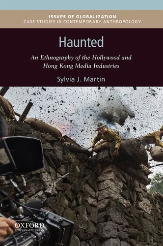Haunted: An Ethnography of the Hollywood and Hong Kong Media Industries (Issues of Globalization:Case Studies in Contemp