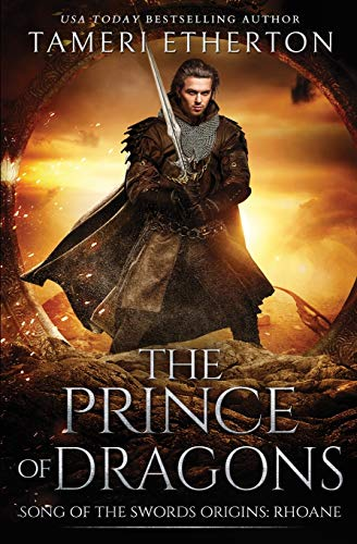 The Prince of Dragons: Song of the Swords Book one: Song of the Swords Origins: Rhoane: 0