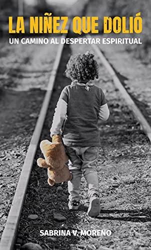 La niñez que dolió: Un camino al despertar espiritual