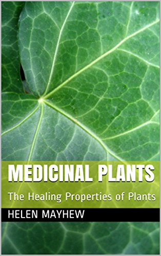Medicinal Plants: The Healing Properties of Plants by [Helen Mayhew]