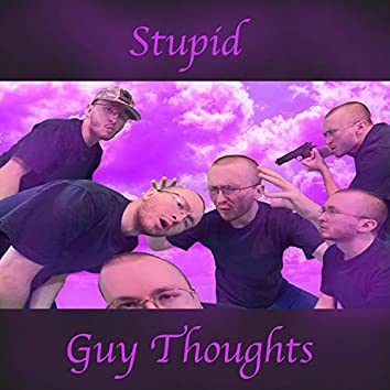 Stupid Guy Thoughts