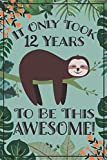 Sloth Journal - Awesome 12 Year Old: This sloth notebook / sloth sketch book has lined and blank pages & makes a great sloth gift for women, sloth ... year old girl gift, 12 birthday sloth party