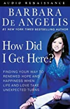 How Did I Get Here?: Finding Your Way to Renewed Hope & Happiness When Life & Love Take Unexpected Turns