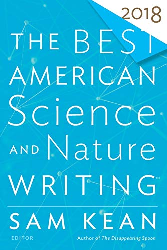 Compare Textbook Prices for Best American Science and Nature Writing 2018 The Best American Series ®  ISBN 9781328987808 by Kean, Sam,Folger, Tim