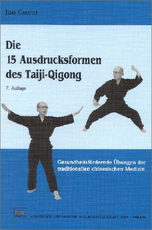 Die 15 Ausdrucksformen des Taiji-Qigong: Gesundheitsfördernde Übungen der traditionellen chinesischen Medizin