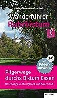 Wanderfuehrer Ruhrbistum: Pilgerwege durchs Bistum Essen. Unterwegs im Ruhrgebiet und im Sauerland