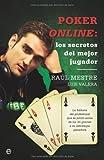 Poker online : los secretos del mejor jugador by Raúl Mestre Lleida;Luis Enrique Valera Muñoz(2011-06-01)