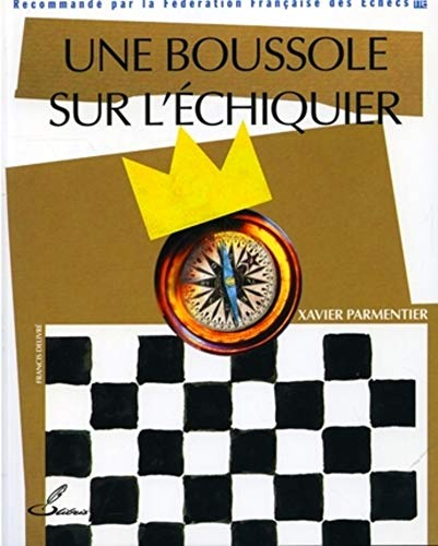 Une boussole sur l'échiquier: Recommandé par la Fédération Française des Echecs (FFE) (OLIBRIS) (French Edition)