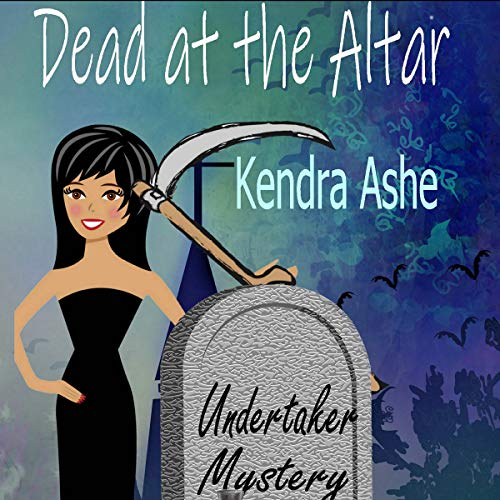 Dead at the Altar: An Undertaker Mystery     Undertaker Mysteries, Book 4              By:                                                                                                                                 Kendra Ashe                               Narrated by:                                                                                                                                 Robin Assouad                      Length: 3 hrs and 16 mins     1 rating     Overall 5.0