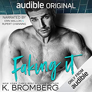 Faking It                   Written by:                                                                                                                                 K. Bromberg                               Narrated by:                                                                                                                                 Rupert Channing,                                                                                        Erin Mallon                      Length: 8 hrs and 39 mins     14 ratings     Overall 4.8