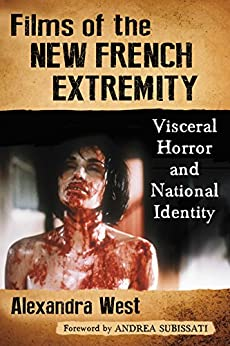 Films of the New French Extremity: Visceral Horror and National Identity by [Alexandra West]