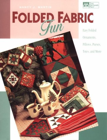 Folded Fabric Fun: Easy Folded Ornaments, Potholders, Pillows, Purses, Totes, and More