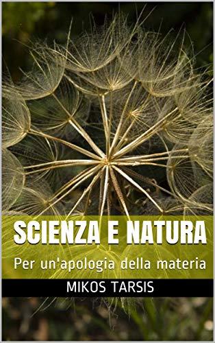 Scienza e Natura: Per un'apologia della materia (Italian Edition)