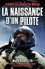 La naissance d'un pilote - L'enfant qui rêvait d'un Mirage. Préface du général André Lanata, Chef d'Etat-Major de l'armée de l'air de Marc Scheffler