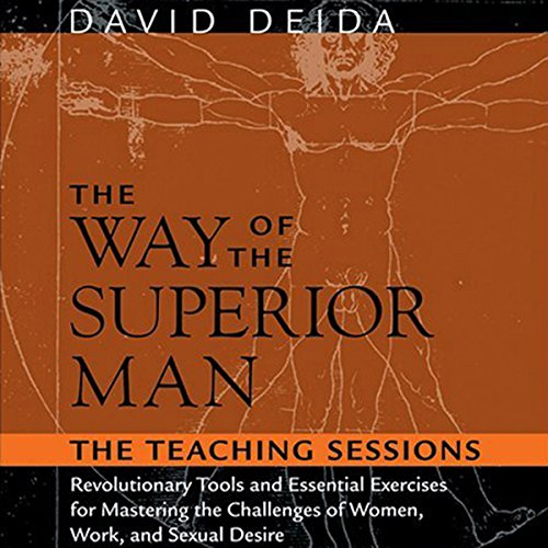 The Way of the Superior Man     The Teaching Sessions              By:                                                                                                                                 David Deida                               Narrated by:                                                                                                                                 David Deida                      Length: 5 hrs and 4 mins     1,862 ratings     Overall 4.0