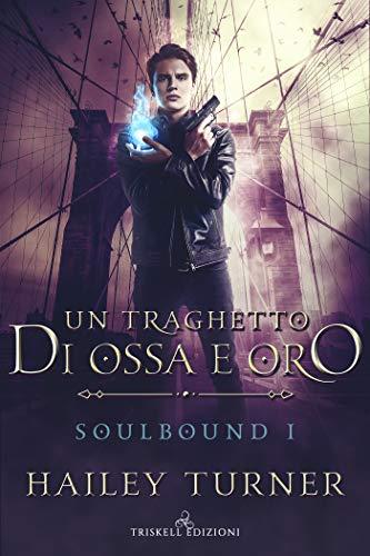 Un traghetto di ossa e oro (Soulbound Vol. 1)