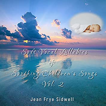 Soft Vocal Lullabies and Soothing Children's Songs, Vol. 2