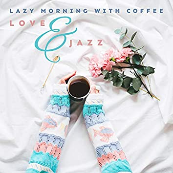 Lazy Morning with Coffee, Love & Jazz: 2019 Smooth Jazz Music Selection Composed for Spending Blissful Mornings,Breakfast & Coffee Songs, Instrumental Tracks Perfect for Cafe of Home
