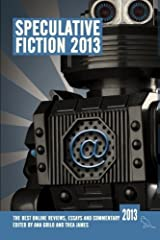 Speculative Fiction 2013: The year's best online reviews, essays and commentary Paperback