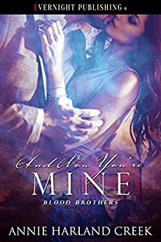 And Now You're Mine (Blood Brothers Book 4) by [Annie Harland Creek]