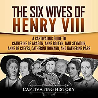 The Six Wives of Henry VIII: A Captivating Guide to Catherine of Aragon, Anne Boleyn, Jane Seymour, Anne of Cleves, Catherine Howard, and Katherine Parr                   By:                                                                                                                                 Captivating History                               Narrated by:                                                                                                                                 Desmond Manny                      Length: 3 hrs and 9 mins     25 ratings     Overall 5.0