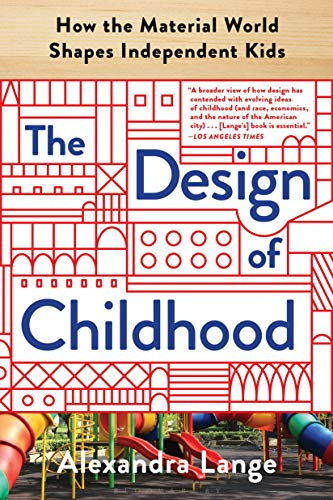 The Design of Childhood How the Material World Shapes Independent Kids