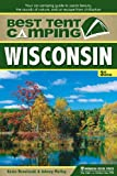 Best Tent Camping: Wisconsin: Your Car-Camping Guide to Scenic Beauty, the Sounds of Nature, and an Escape from Civilization